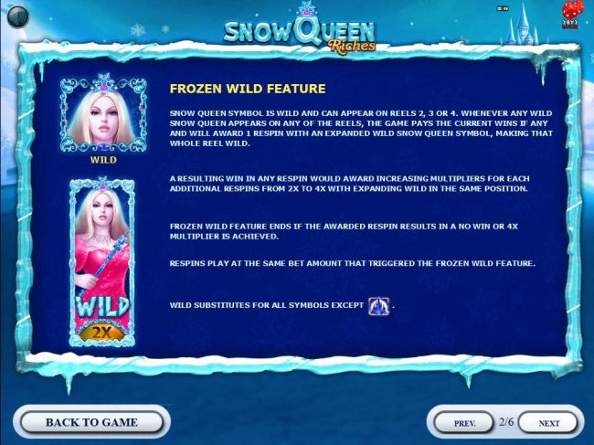 Snow Queem symbol is wild and can appear on reels 2, 3 and 4. Whenever any wild Snow Queen appears on any of the reels, the game pays the current wins if any and will award 1 respin with an expanded wild Snow Queen symbol, making that whole reel wild.
