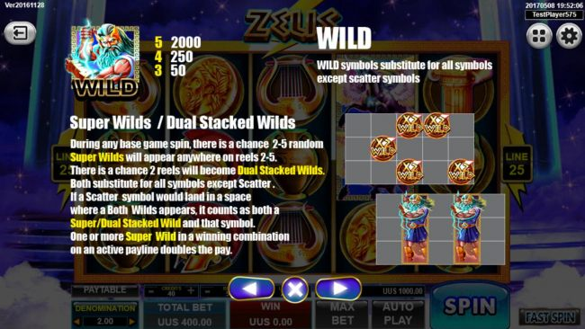 Super Wilds and Dual Stacked Wilds - During any base game spin, there is a chance 2-5 random super wilds will appear anywhere on reels 2-5. There is a chance 2 reels will become Dual Stacked Wilds. - Casino Bonus Beater