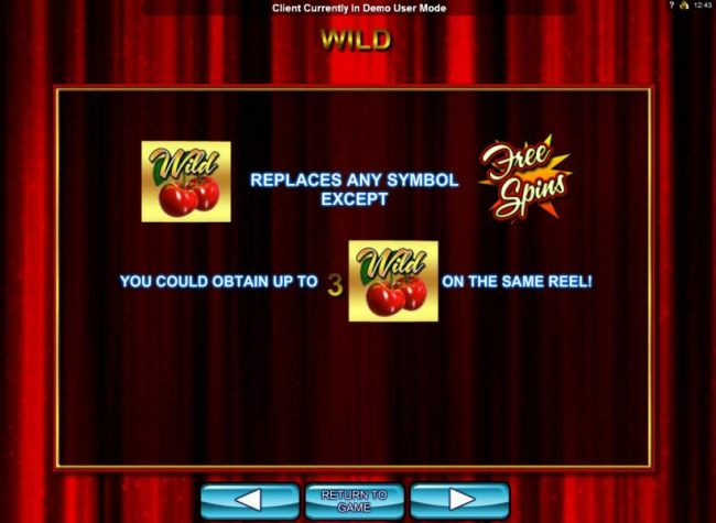 The Cherries Wild sybol replaces any symbols except the Free Spins scatter symbol. You could obtain up to 3 Cherries Wild symbols on the same reel.