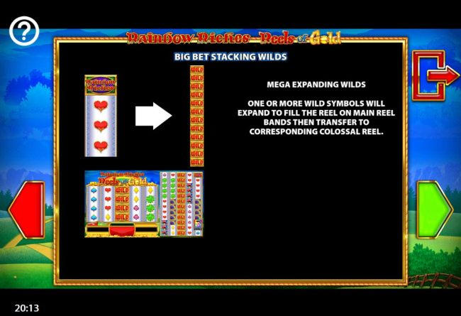Big Bet Stacking Wilds - One or more wild symbols will expand to fill the reel on main reel bands then transfer to corresponding colossal reel.
