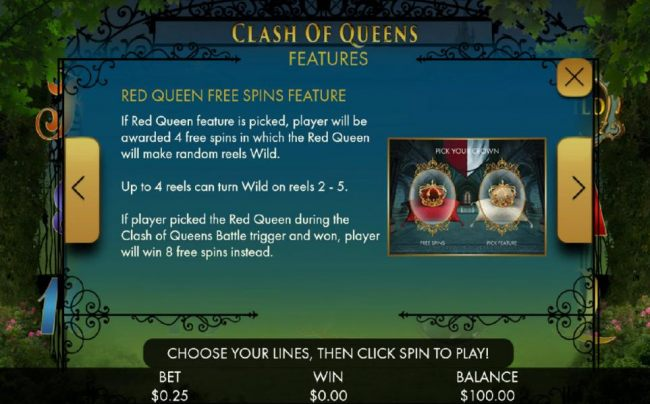 Red Queen Free SPins Feature - If Red Queen feature is picked, player will be awarded 4 free spins in which the Red Queen will make random reels wild.