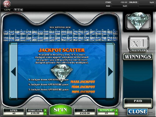 Jackpot Jackpot - 3 or more diamond jackpot icons appear anywhere in the result of a game, you will qualify for one of three jackpot payouts. - Casino Bonus Beater
