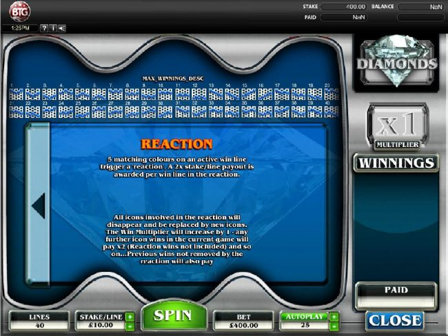 Casino Bonus Beater - 5 matching colours on an active win line trigger a reation. A 2x stake per line payout is awarded per win line in the reaction.