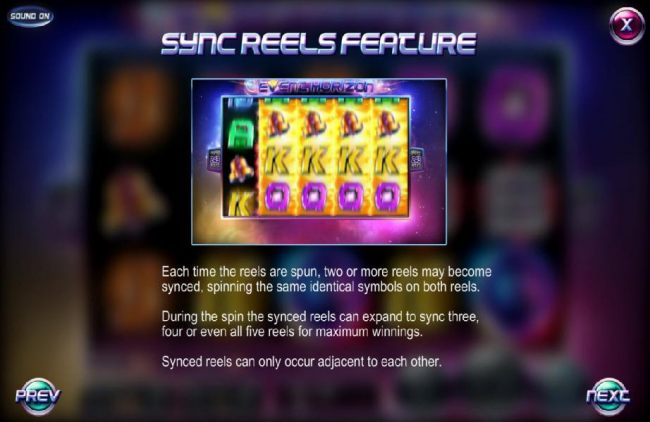 Casino Bonus Beater - Sync Reels Feature - Each Time the reels are spun, two or more reels may become synced, spinning the same identical symbols on both reels. During the spin the synced reels can expand to sync three, four or even all five reels for max