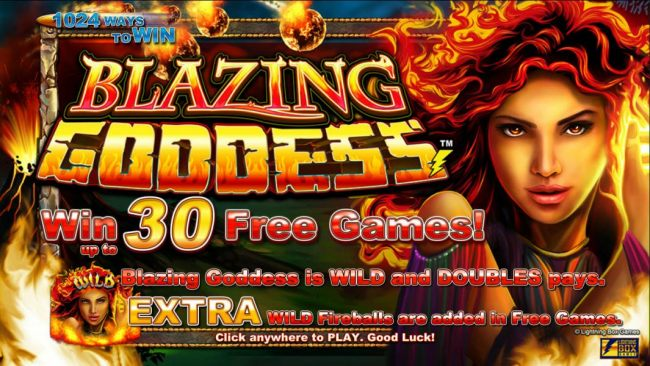 Win up to 30 Free Games! Wild Blazing Goddess is wild and double Pays. Extra Wild Fireballs are added in Free Games.