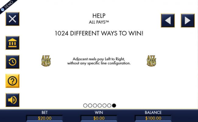All Pays - 1024 different ways to win! Adjacent reels pay left tor ight, without any specific line configuration.