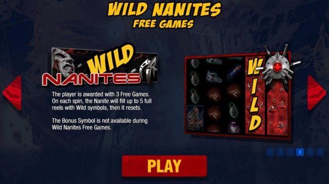 Wild Nanites Free Games - The player is awarded with 3 Free Games. On each spin, the nanite will fill up to 5 full reels with wild symbols, then it resets.