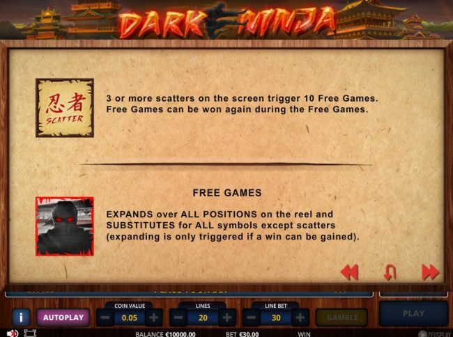 2 or more scatters on the screen trigger 10 free games. ninja expands over all positions on the reel and substitutes for all symbols except scatters