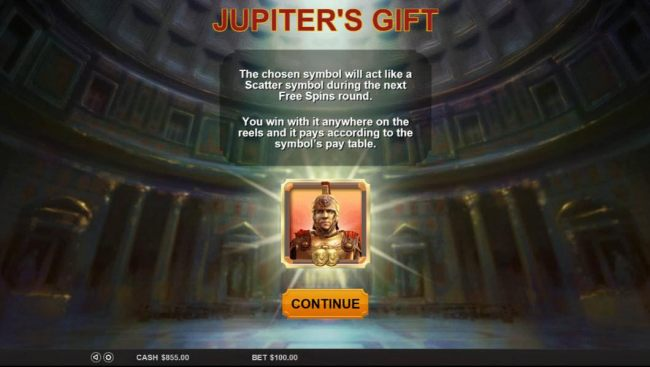 Jupiters Gift - The chosen symbol will act like a scatter symbol during the next free spins round. You win with it anywhere on the reels and it pays according to the symbols pay table.