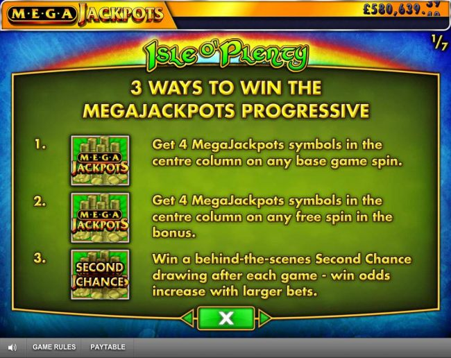3 Ways to Win the Megajackpots Progressive - Get 4 Megajackpots symbols in the center column on any base game spin or free spins. Win a behind the scenes Second Chance darwing after each game.