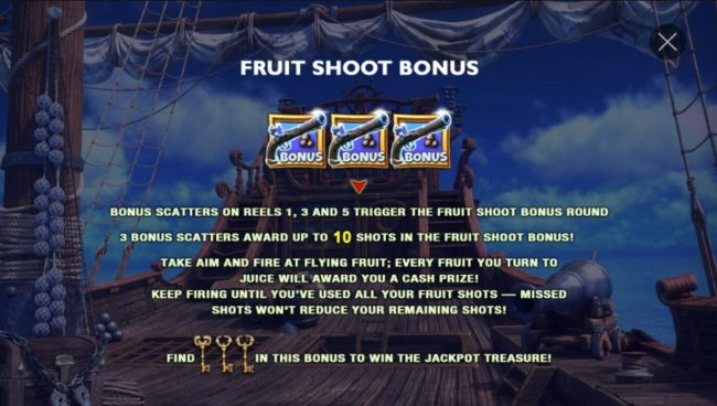 Bonus scatters on reels 1, 3 and 5 trigger the Fruit Shoot Bonus Round. 3 Bonus scatters award up to 10 shots in the Fruit Shoot Bonus!