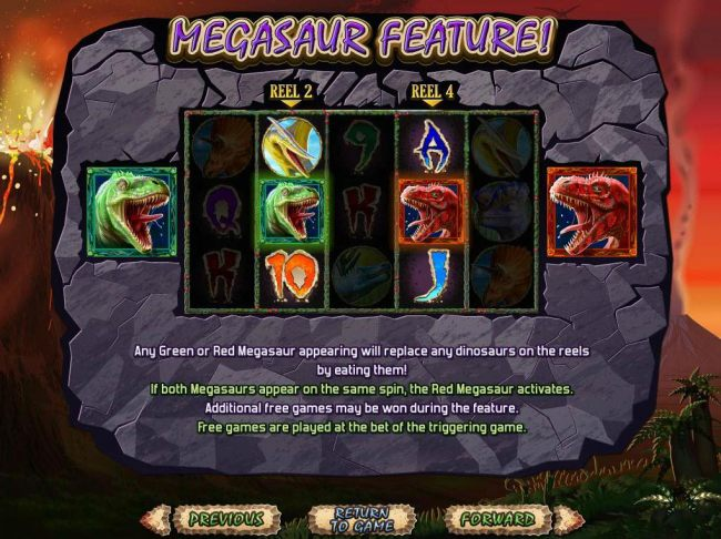 Any green or red megasaur appearing will replace any dinosaurs on the reels by eating them.