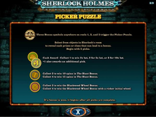 Picker Puzzle - Three gear bonus symbols anywhere on reels 1, 3 and 5 trigger the Picker Puzzle. Select from objects in Sherlocks room to reveal cash prizes or clues that can lead to a bonus. Begin with 5 picks.