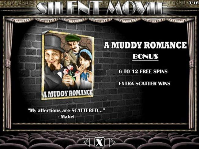 A Muddy Romance Bonus - 6 to 12 free spins with extra scatter wins.