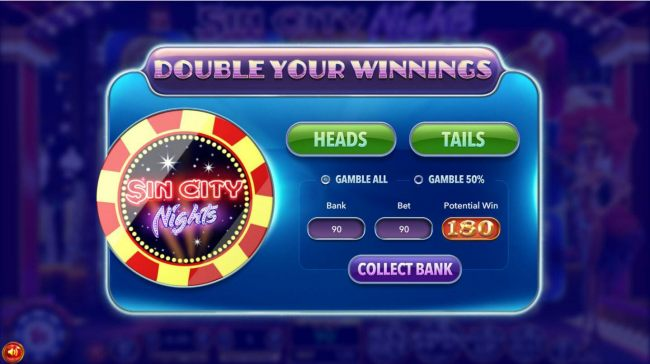 Double Up Feature is a available after every winning spin. Select either heads or tails for a chance to double your winnings.