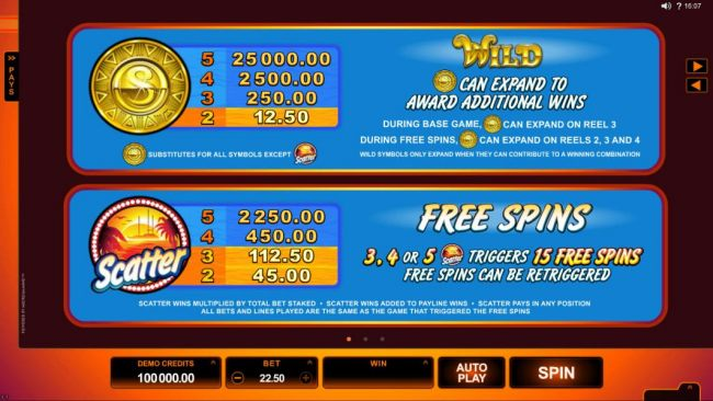 wild symbol can expand to award additional wins during base games, wild symbol can exand on reel 3. During free spins, wild symbol can expand on reels 2, 3 and 4. 3, 4 or 5 scatter symbols triggers 15 free spins. Free spins can be re-triggered.