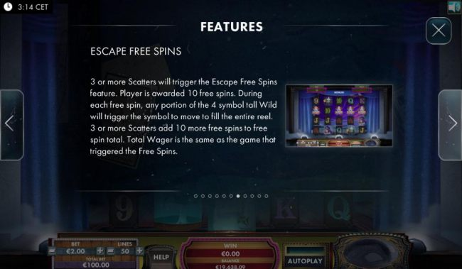 Escape Free Spins are triggered by 3 or more scatter symbols. Player is awarded 10 free spins.