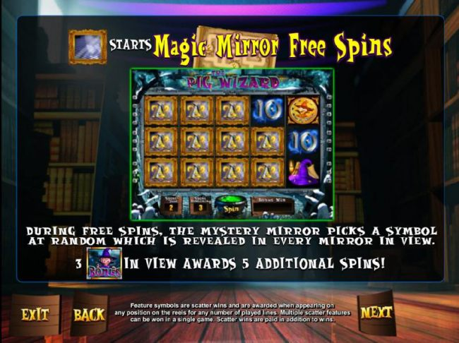 Magic Mirror symbol starts the Magic Mirror Free Spins. During free spins, the Mystery Mirror picks a symbol at random which is revealed in every mirror in view. Three Pig Wizard Bonus symbols in view awards 5 additional spins!