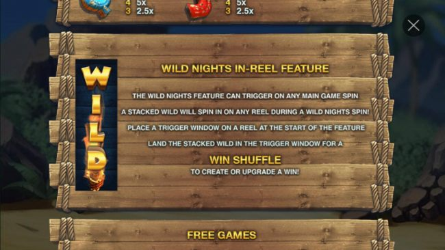 Wild Nights In-Reel Feature can trigger on any main game spin. A stacked wild will spin in on an any reel during a Wild Nights Spin. Place a trigger window on a reel at the start of the feature.