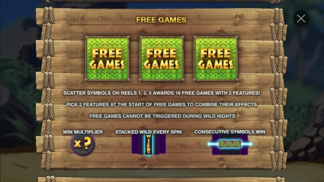 Free Games scatter symbols on reels 1, 3 and 5 awards 10 free games with 2 features! Pick 2 features at the start of the free games to combine their effects.