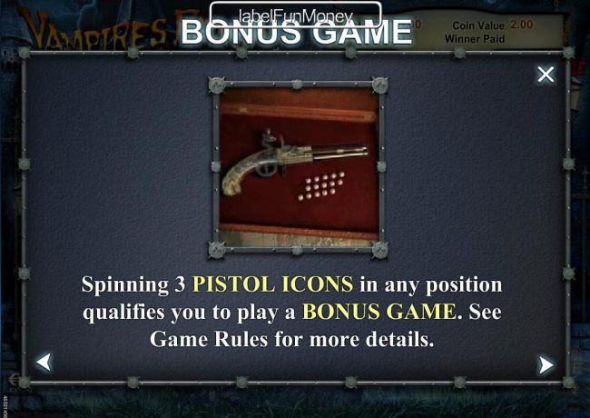 Spinning 3 pistol icons in any position qualifies you to play a Bonus Game.