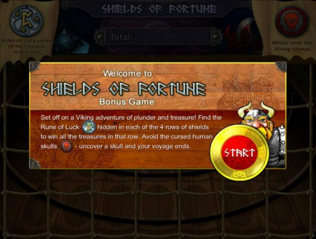 Shields of Fortune Bonus Game. Set off on a viking adventure of plunder and treasure! Find the Rune of Luck symbol hidden in each of the 4 rows of shields to win all the treasures in that row. Avoid the cursed human skulls symbol - uncover a skull and you